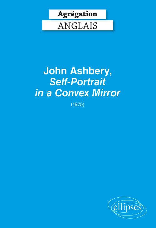 AGREGATION ANGLAIS 2020. JOHN ASHBERY, SELF-PORTRAIT IN A CONVEX MIRROR (1975)