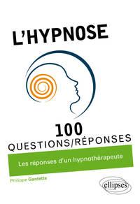 L'HYPNOSE EN 100 QUESTIONS/REPONSES