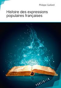 HISTOIRE DES EXPRESSIONS POPULAIRES FRANCAISES
