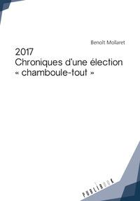 2017 - CHRONIQUES D'UNE ELECTION *CHAMBOULE-TOUT*