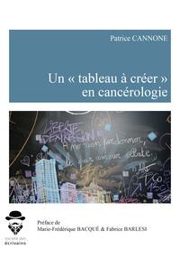 UN  TABLEAU A CREER  EN CANCEROLOGIE