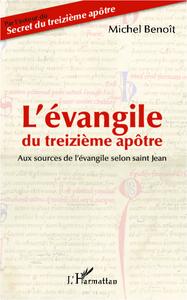 L'EVANGILE DU TREIZIEME APOTRE - AUX SOURCES DE L'EVANGILE SELON SAINT JEAN