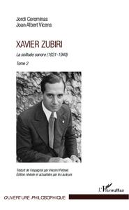 XAVIER ZUBIRI (TOME 2) - LA SOLITUDE SONORE (1931-1940)
