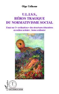 """U.L.I.S.S, HEROS TRAGIQUE DU NORMATIVISME SOCIAL - ESSAI SUR L'""""ORDINATION"""" DES STRUCTURES EDUCATIVE"""