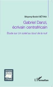 GABRIEL DANZI, ECRIVAIN CENTRAFRICAIN - ETUDE SUR <EM>UN SOLEIL AU BOUT DE LA NUIT</EM>