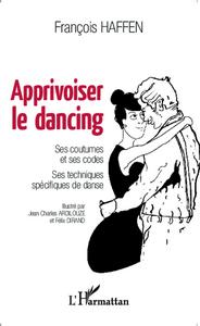 APPRIVOISER LE DANCING - SES COUTUMES ET SES CODES - SES TECHNIQUES SPECIFIQUES DE DANSE