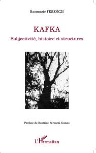 KAFKA - SUBJECTIVITE, HISTOIRE ET STRUCTURES