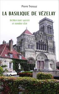 LA BASILIQUE DE VEZELAY - ARCHITECTURE SACREE ET NOMBRE D'OR