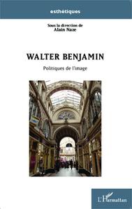 WALTER BENJAMIN - POLITIQUES DE L'IMAGE