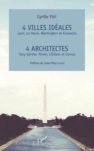 4 VILLES IDEALES LYON, LE HAVRE, WASHINGTON ET ESSAOUIRA - 4 ARCHITECTES TONY GARNIER, PERRET, L'ENF