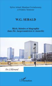 W. G. SEBALD - RECIT, HISTOIRE ET BIOGRAPHIE DANS DIE AUSGEWANDERTEN ET AUSTERLITZ