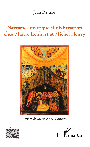 NAISSANCE MYSTIQUE ET DIVINISATION CHEZ MAITRE ECKHART ET MICHEL HENRY