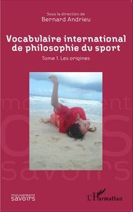 VOCABULAIRE INTERNATIONAL DE PHILOSOPHIE DU SPORT - TOME 1. LES ORIGINES