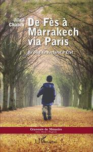 DE FES A MARRAKECH VIA PARIS - DU BLED AU DOCTORAT D'ETAT