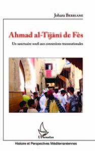 AHMAD AL-TIJANI DE FES - UN SANCTUAIRE SOUFI AUX CONNEXIONS TRANSNATIONALES