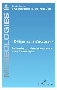 """""""DIRIGER SANS S'EXCUSER"""" - PATRIMOINE, MUSEE ET GOUVERNANCE SELON ROLAND ARPIN"""