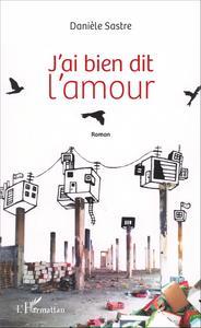 J'AI BIEN DIT L'AMOUR - ROMAN