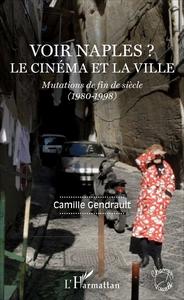 VOIR NAPLES ? - LE CINEMA ET LA VILLE - MUTATIONS DE FIN DE SIECLE (1980-1998)