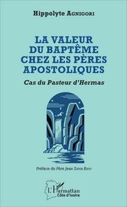 VALEUR DU BAPTEME CHEZ LES PERES APOSTOLIQUES - CAS DU PASTEUR D'HERMAS