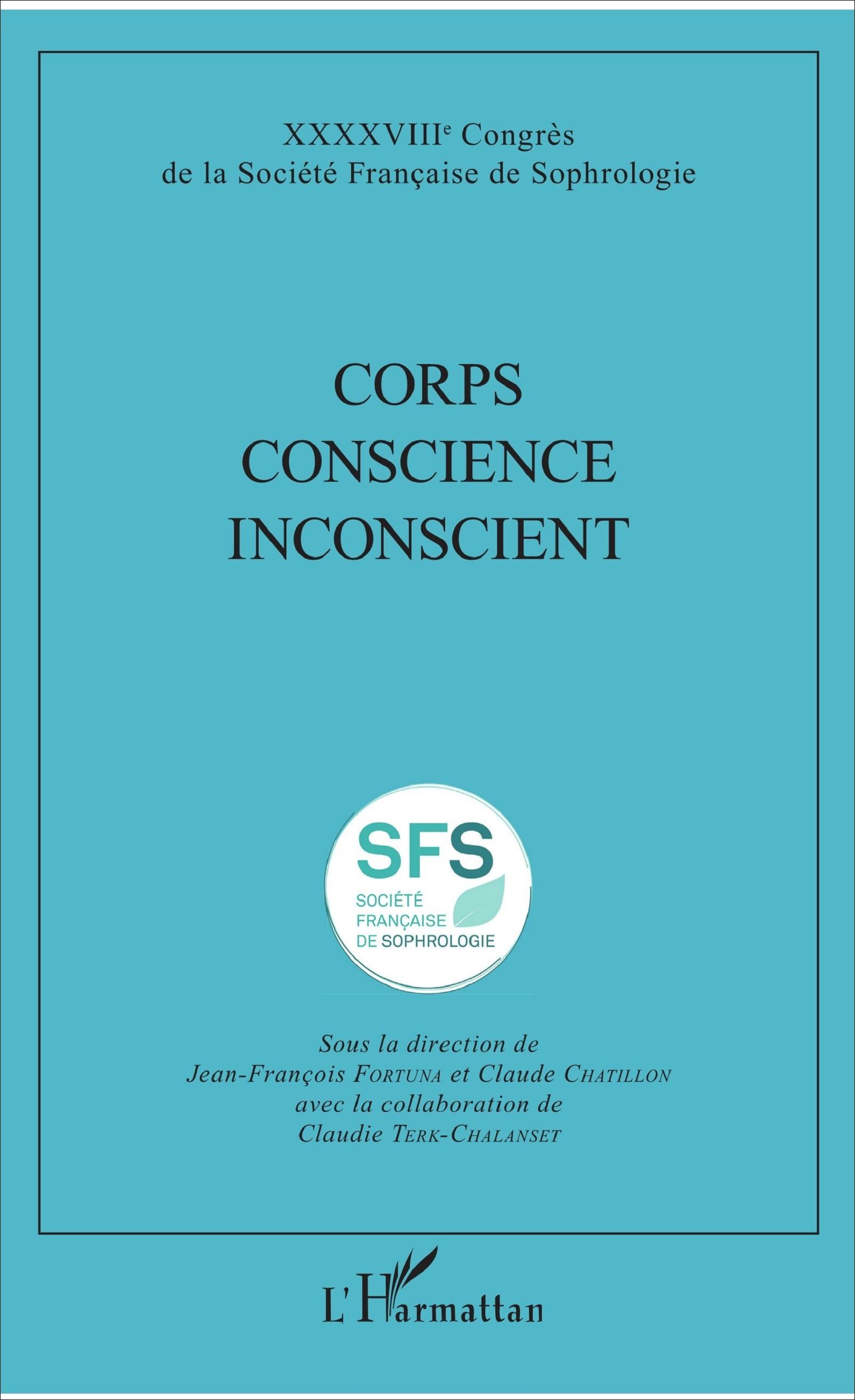 CORPS CONSCIENCE INCONSCIENT - XXXXVIIIE CONGRES DE LA SOCIETE FRANCAISE DE SOPHROLOGIE