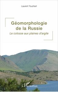 GEOMORPHOLOGIE DE LA RUSSIE - LE COLOSSE AUX PLAINES D'ARGILE