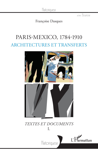 PARIS-MEXICO, 1784-1910 - ARCHITECTURES ET TRANSFERTS - TEXTES ET DOCUMENTS I