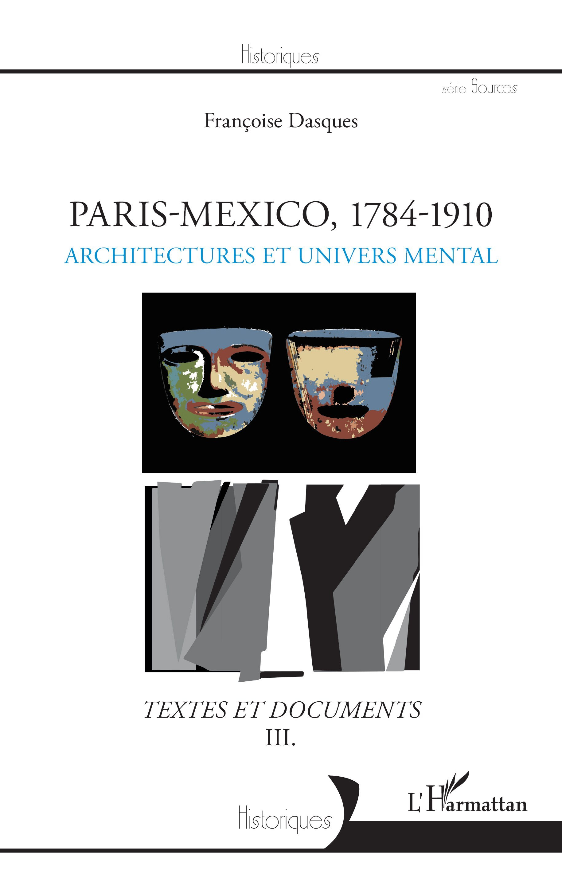PARIS - MEXICO, 1784-1910 - ARCHITECTURES ET UNIVERS MENTAL - TEXTES ET DOCUMENTS III