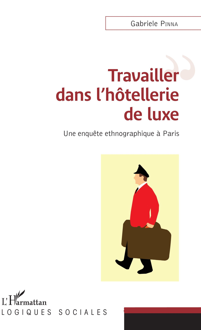TRAVAILLER DANS L'HOTELLERIE DE LUXE - UNE ENQUETE ETHNOGRAPHIQUE A PARIS