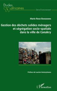 GESTION DES DECHETS SOLIDES MENAGERS ET SEGREGATION SOCIO-SPATIALE DANS LA VILLE DE CONAKRY