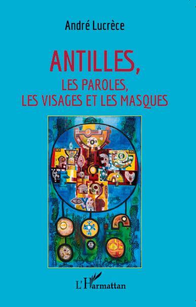 ANTILLES - LES PAROLES, LES VISAGES ET LES MASQUES