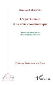 L'AGIR HUMAIN ET LA CRISE ECO-CLIMATIQUE - NATURE, TECHNOSCIENCES ET CIVILISATIONS DURABLES