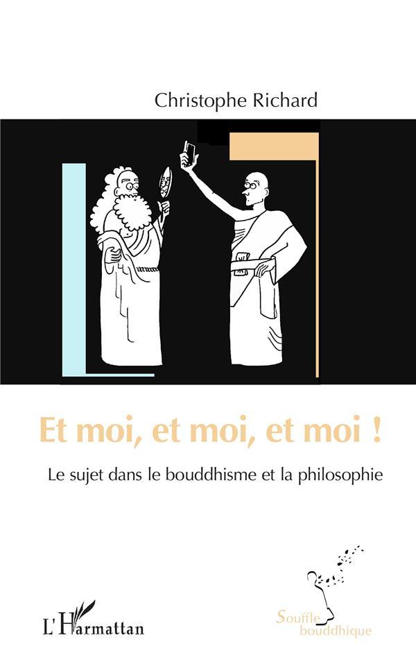 ET MOI, ET MOI, ET MOI ! - LE SUJET DANS LE BOUDDHISME ET LA PHILOSOPHIE