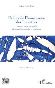 FAILLITE DE L'HUMANISME DES LUMIERES - VERS UNE VISION RENOUVELEE DE LA VOCATION HUMAINE ET CHRETIEN