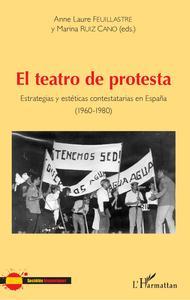 EL TEATRO DE PROTESTA - ESTRATEGIAS Y ESTETICAS CONTESTATARIAS EN ESPANA (1960-1980)