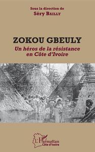 ZOKOU GBEULY - UN HEROS DE LA RESISTANCE EN COTE D'IVOIRE