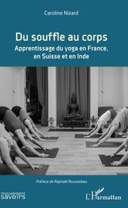 DU SOUFFLE AU CORPS - APPRENTISSAGE DU YOGA EN FRANCE, EN SUISSE ET EN INDE