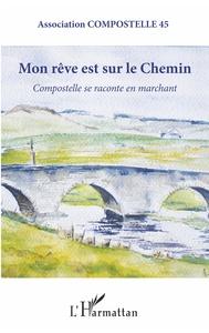 MON REVE EST SUR LE CHEMIN - COMPOSTELLE SE RACONTE EN MARCHANT
