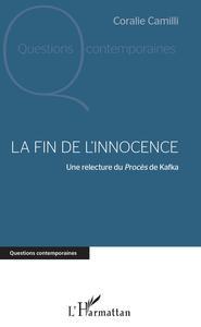 LA FIN DE L'INNOCENCE - UNE RELECTURE DU PROCES DE KAFKA