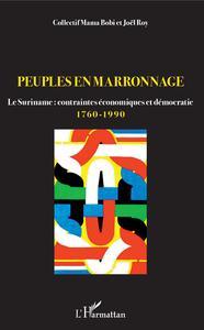 PEUPLES EN MARRONNAGE - LE SURINAME : CONTRAINTES ECONOMIQUES ET DEMOCRATIE 1760-1990
