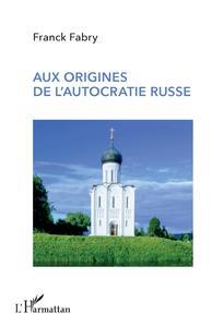 AUX ORIGINES DE L'AUTOCRATIE RUSSE