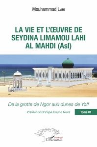 LA VIE ET L'OEUVRE DE SEYDINA LIMAMOU LAHI AL MAHDI (ASL) TOME 1 - DE LA GROTTE DE NGOR AUX DUNES DE
