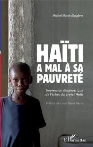 HAITI A MAL A SA PAUVRETE - IMPRESSION DIAGNOSTIQUE DE L'ECHEC DU PROJET HAITI