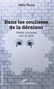 DANS LES COULISSES DE LA DERAISON - RECITS CLINIQUES SUR LA FOLIE