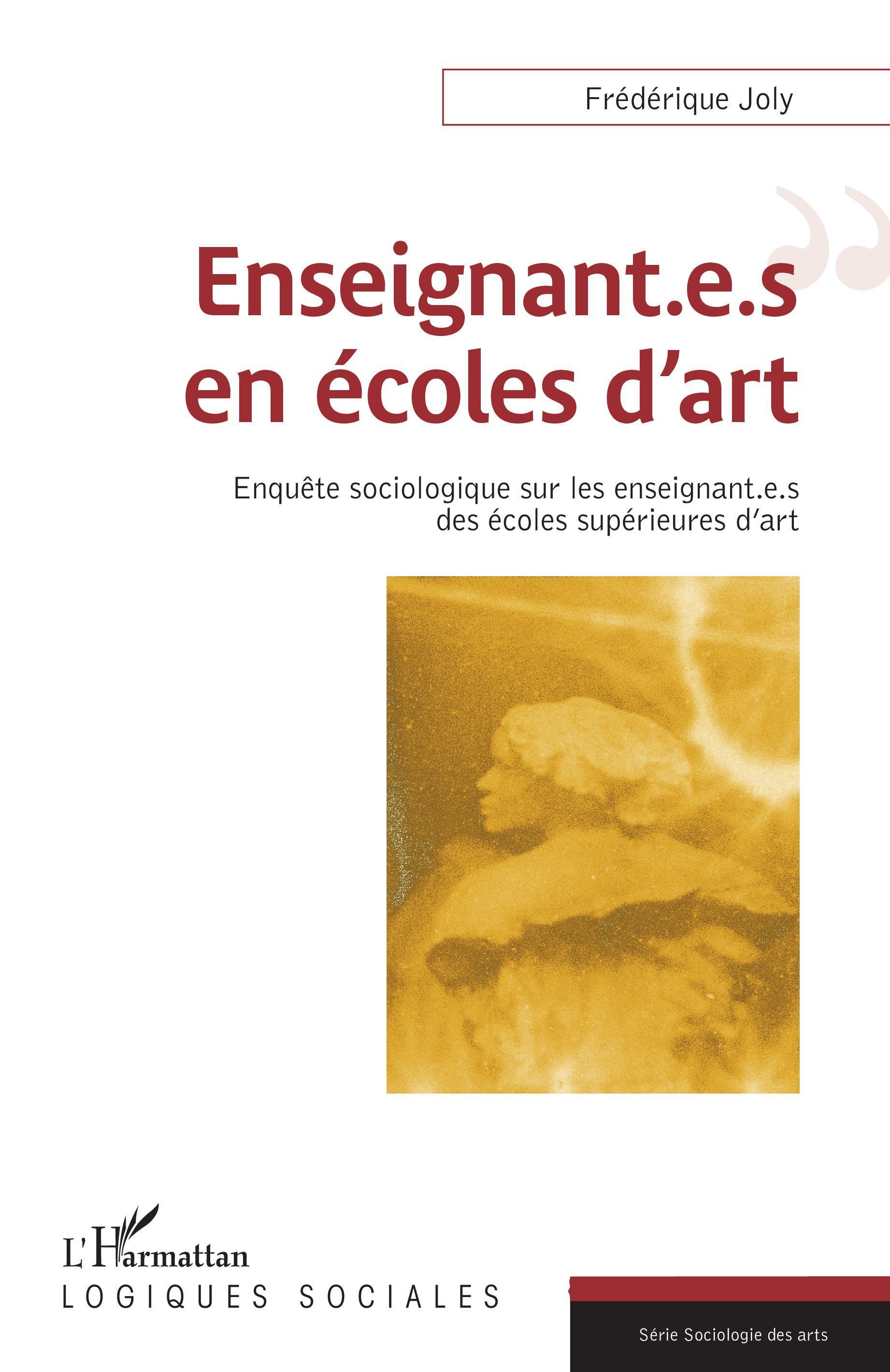 ENSEIGNANT.E.S EN ECOLES D'ART - ENQUETE SOCIOLOGIQUE SUR LES ENSEIGNANT.E.S DES ECOLES SUPERIEURES