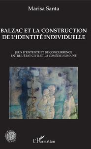 BALZAC ET LA CONSTRUCTION DE L'IDENTITE INDIVIDUELLE - JEUX D'ENTENTE ET DE CONCURRENCE ENTRE L'ETAT