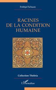 RACINES DE LA CONDITION HUMAINE