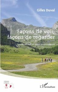 FACONS DE VOIR, FACONS DE REGARDER - LES PYRENEES ET LEURS EXPLORATEURS