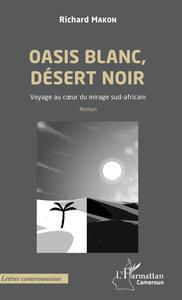 OASIS BLANC, DESERT NOIR. VOYAGE AU COEUR DU MIRAGE SUD-AFRICAIN - ROMAN