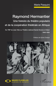 RAYMOND HERMANTIER. UNE HISTOIRE DU THEATRE POPULAIRE ET DE LA COOPERATION THEATRALE EN AFRIQUE - DU