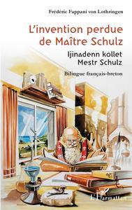 L'INVENTION PERDUE DE MAITRE SCHULZ - IJINADENN KOLLET MESTR SCHULZ - BILINGUE FRANCAIS-BRETON - EDI